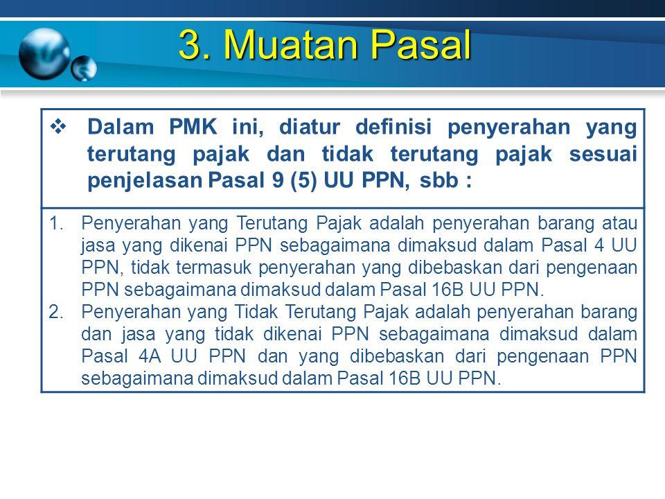 3. Muatan Pasal Dalam PMK ini, diatur definisi penyerahan yang terutang pajak dan tidak terutang pajak sesuai penjelasan Pasal 9 (5) UU PPN, sbb :