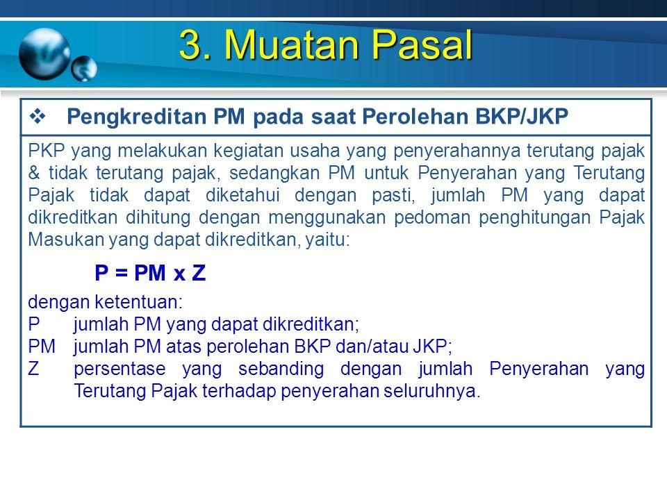 3. Muatan Pasal Pengkreditan PM pada saat Perolehan BKP/JKP P = PM x Z