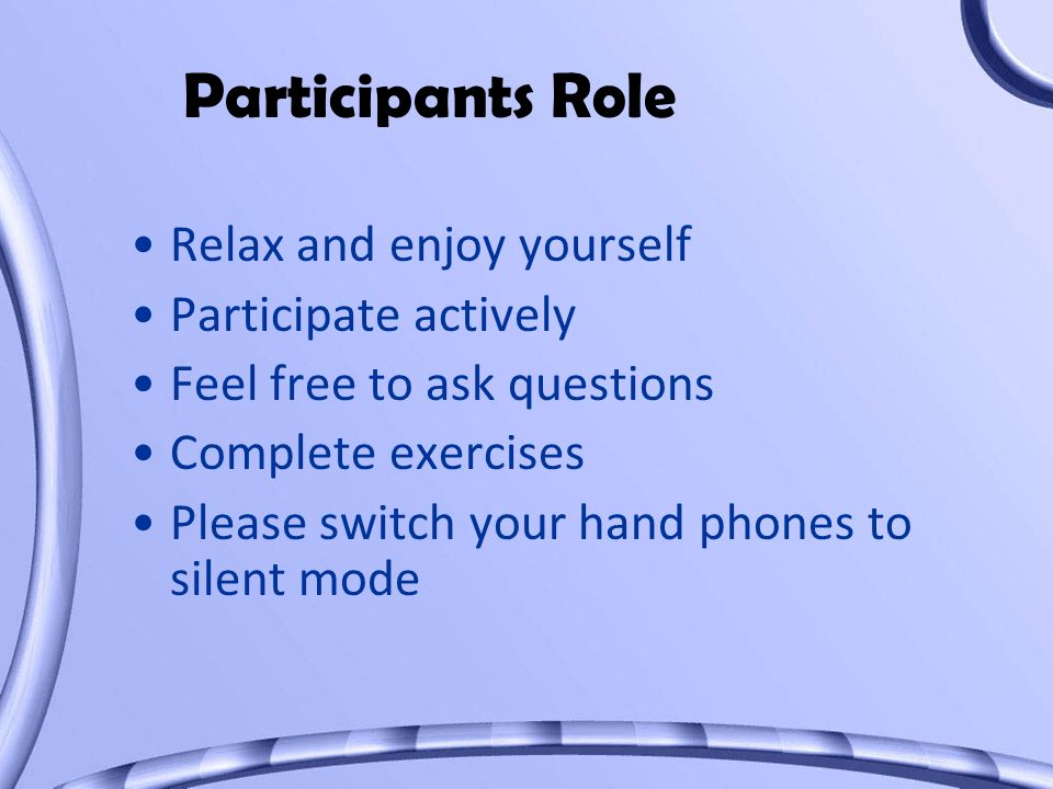 Participants Role Relax and enjoy yourself Participate actively