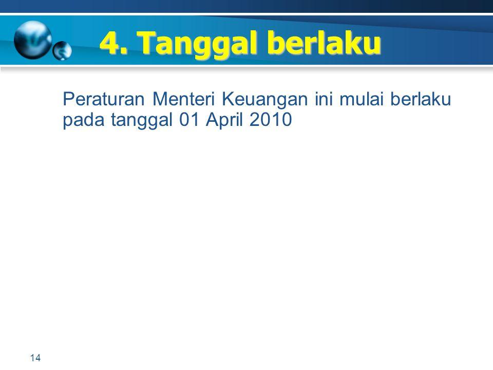 4. Tanggal berlaku Peraturan Menteri Keuangan ini mulai berlaku pada tanggal 01 April 2010