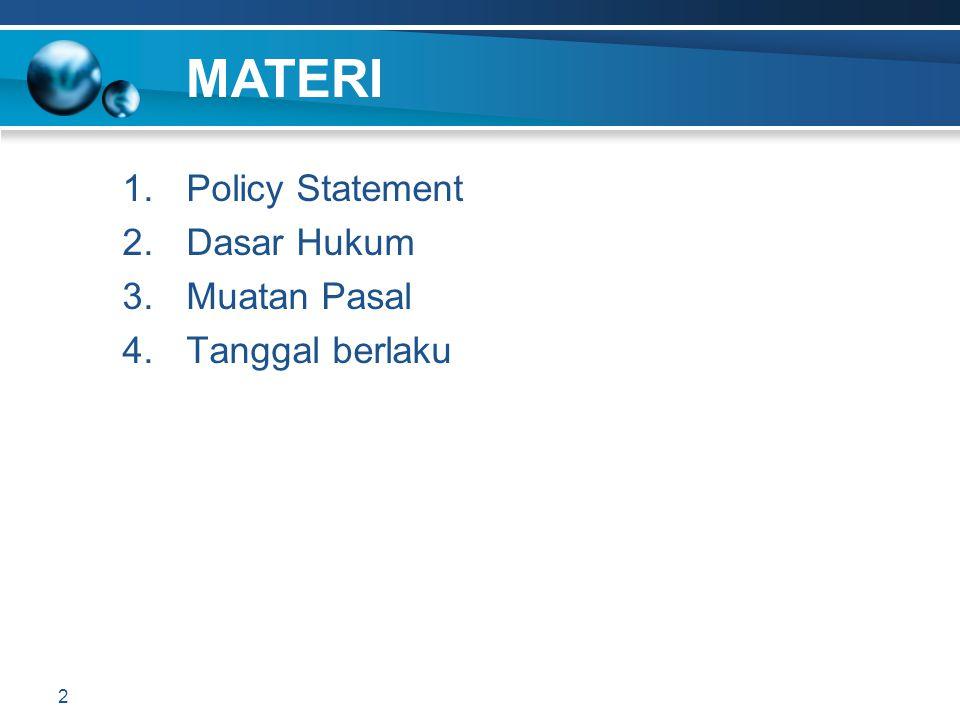 MATERI Policy Statement Dasar Hukum Muatan Pasal Tanggal berlaku