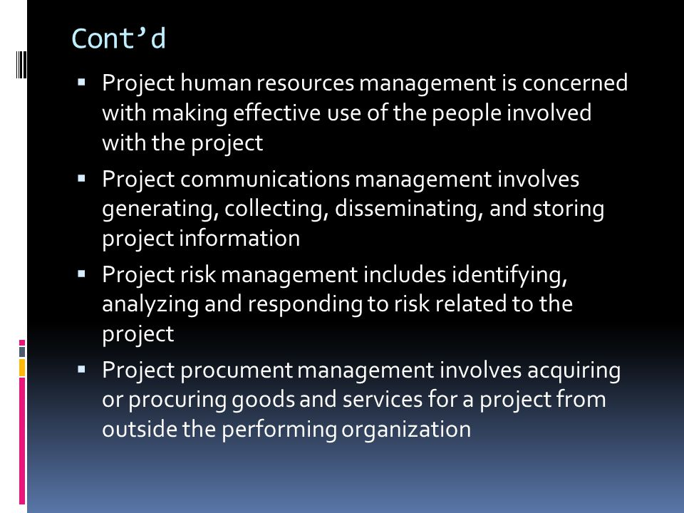 Cont'd Project human resources management is concerned with making effective use of the people involved with the project.
