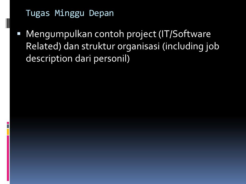 Tugas Minggu Depan Mengumpulkan contoh project (IT/Software Related) dan struktur organisasi (including job description dari personil)