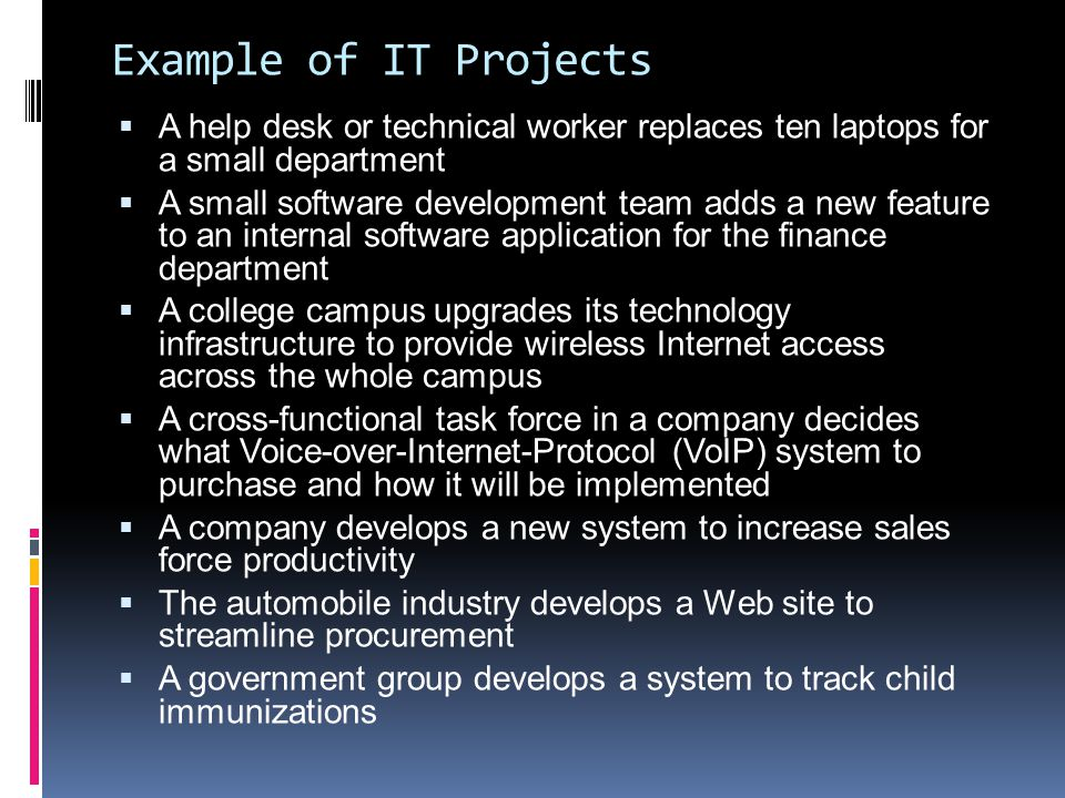 Example of IT Projects A help desk or technical worker replaces ten laptops for a small department.