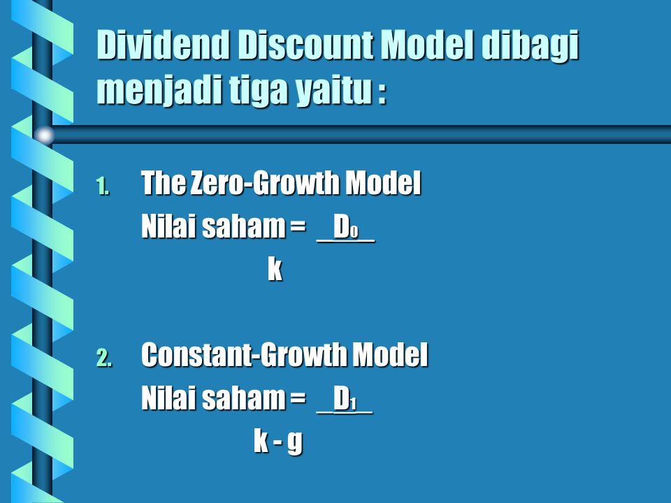 Dividend Discount Model dibagi menjadi tiga yaitu :