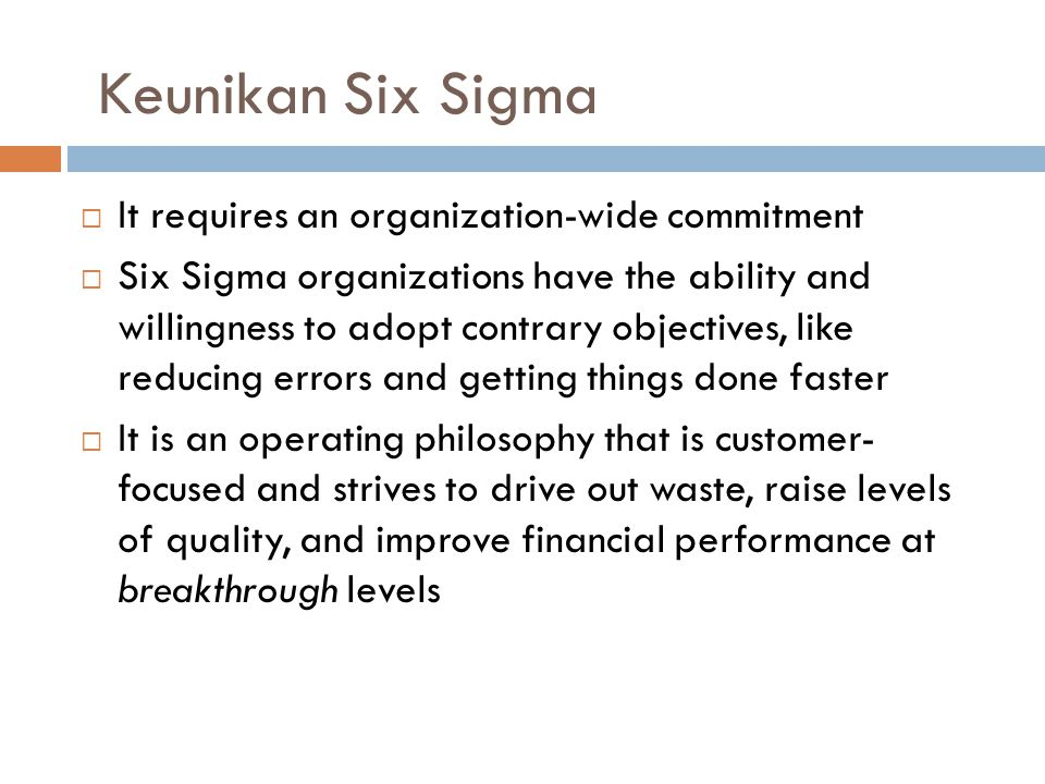 Keunikan Six Sigma It requires an organization-wide commitment