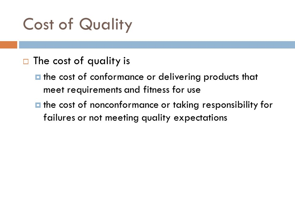 Cost of Quality The cost of quality is