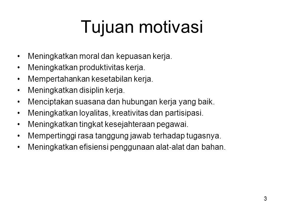 Tujuan motivasi Meningkatkan moral dan kepuasan kerja.