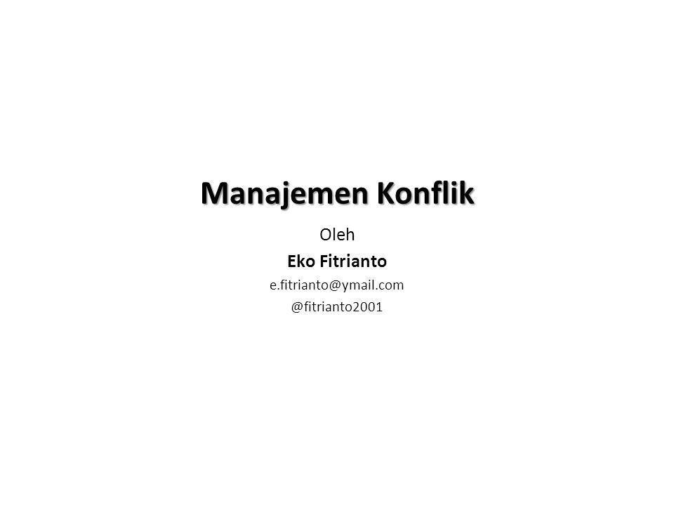 Manajemen Konflik Oleh Eko Fitrianto e.fitrianto@ymail.com