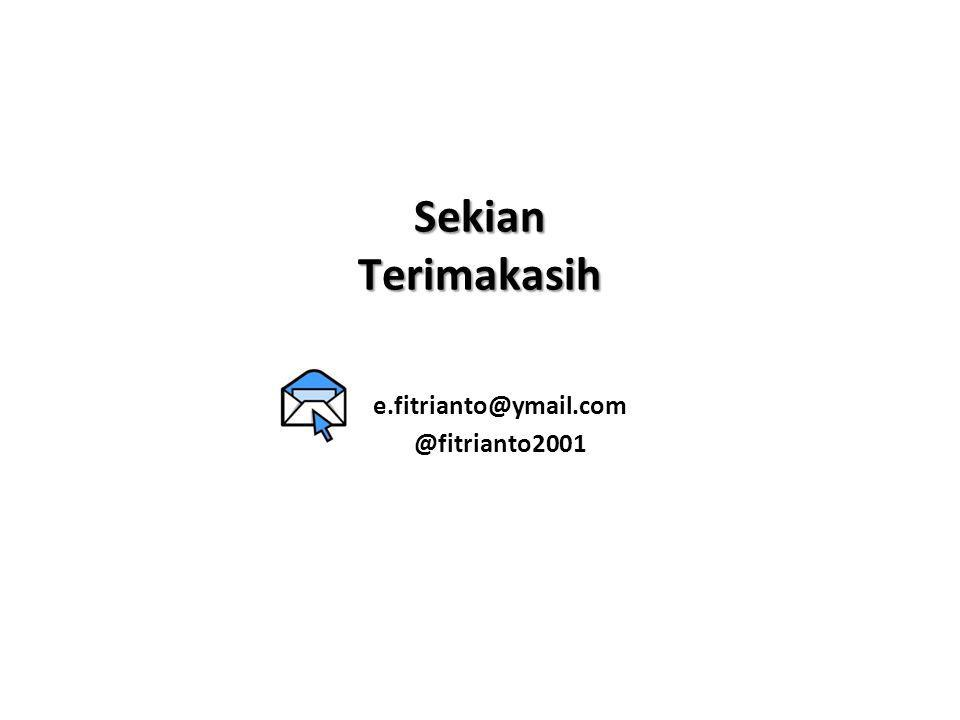 Sekian Terimakasih e.fitrianto@ymail.com @fitrianto2001