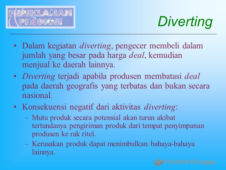 Diverting Dalam kegiatan diverting, pengecer membeli dalam jumlah yang besar pada harga deal, kemudian menjual ke daerah lainnya.