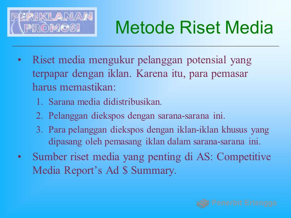 Metode Riset Media Riset media mengukur pelanggan potensial yang terpapar dengan iklan. Karena itu, para pemasar harus memastikan:
