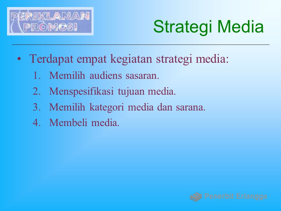 Strategi Media Terdapat empat kegiatan strategi media: