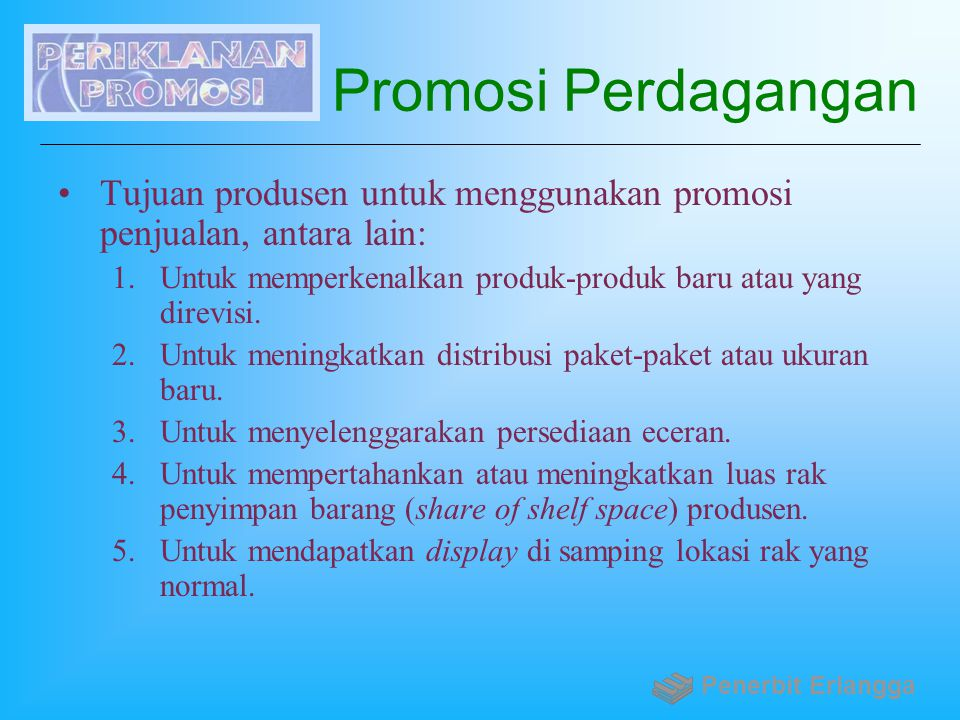 Promosi Perdagangan Tujuan produsen untuk menggunakan promosi penjualan, antara lain: Untuk memperkenalkan produk-produk baru atau yang direvisi.