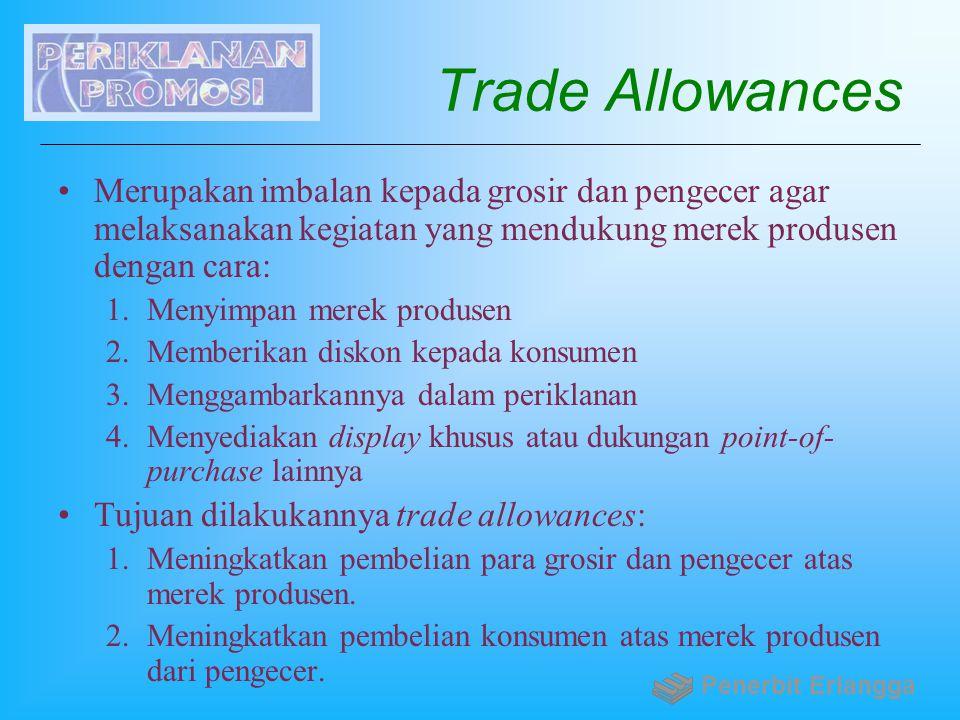 Trade Allowances Merupakan imbalan kepada grosir dan pengecer agar melaksanakan kegiatan yang mendukung merek produsen dengan cara: