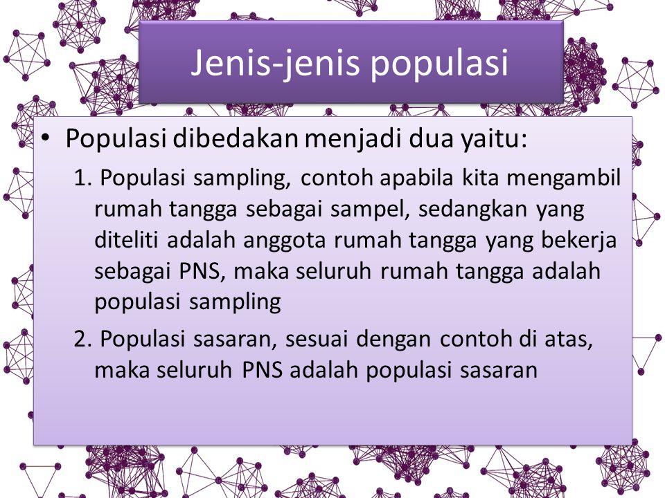 Jenis-jenis populasi Populasi dibedakan menjadi dua yaitu: