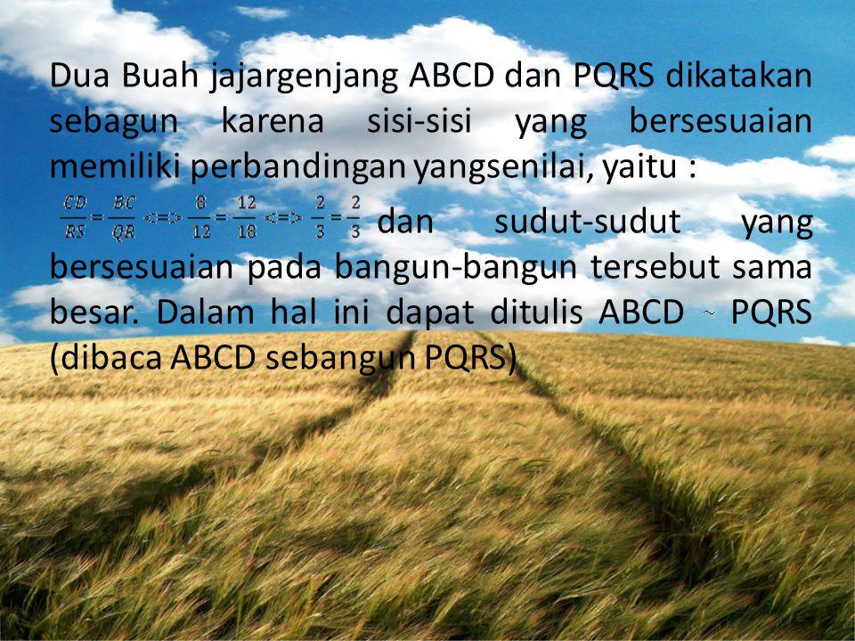 Dua Buah jajargenjang ABCD dan PQRS dikatakan sebagun karena sisi-sisi yang bersesuaian memiliki perbandingan yangsenilai, yaitu :