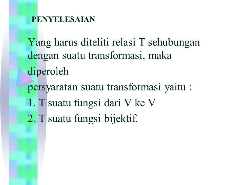 persyaratan suatu transformasi yaitu : 1. T suatu fungsi dari V ke V