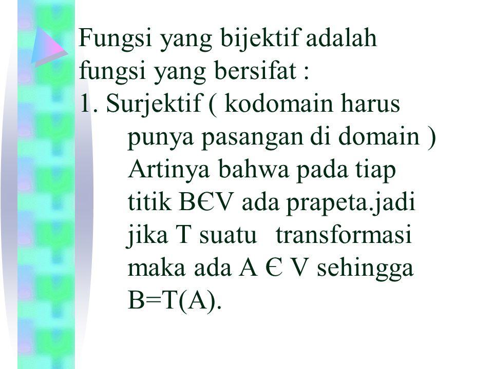 Fungsi yang bijektif adalah fungsi yang bersifat : 1