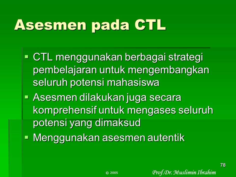 Asesmen pada CTL CTL menggunakan berbagai strategi pembelajaran untuk mengembangkan seluruh potensi mahasiswa.