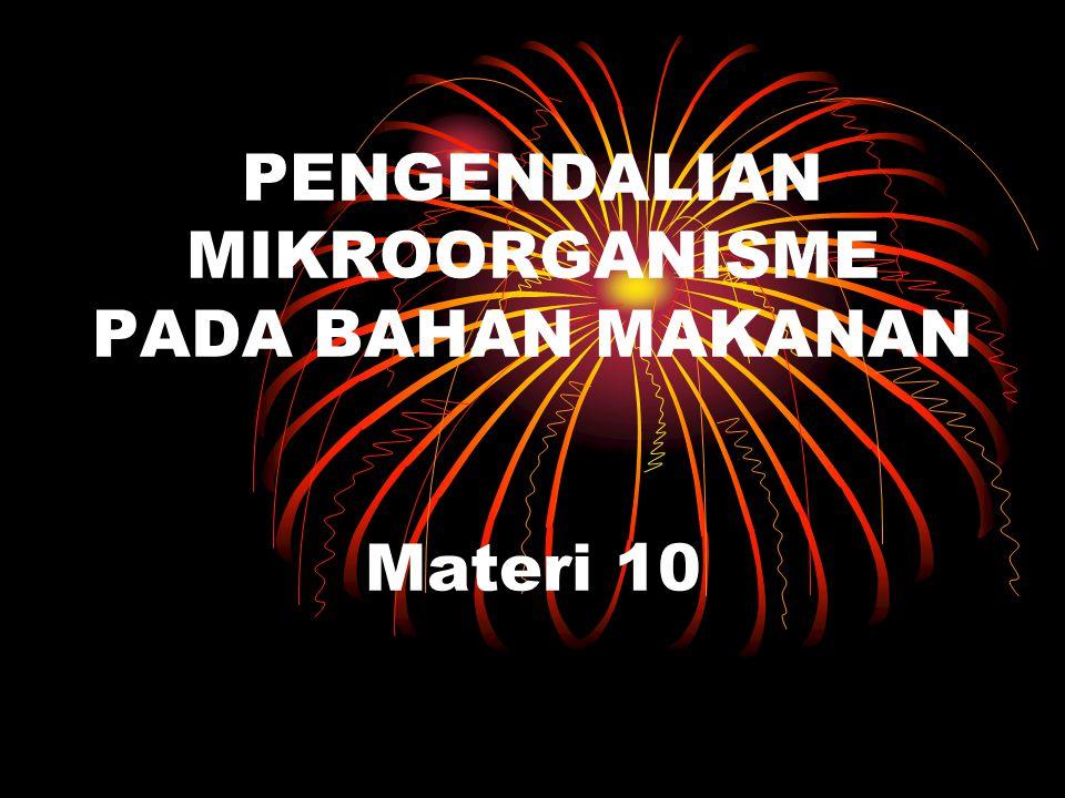 PENGENDALIAN MIKROORGANISME PADA BAHAN MAKANAN Materi 10