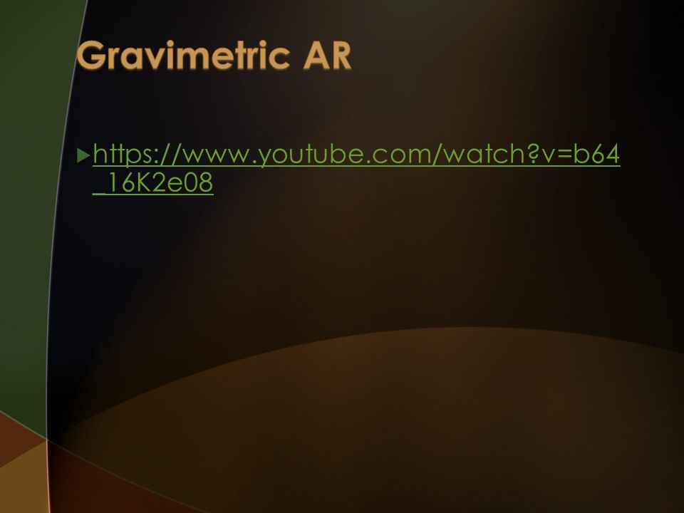 Gravimetric AR https://www.youtube.com/watch v=b64_16K2e08