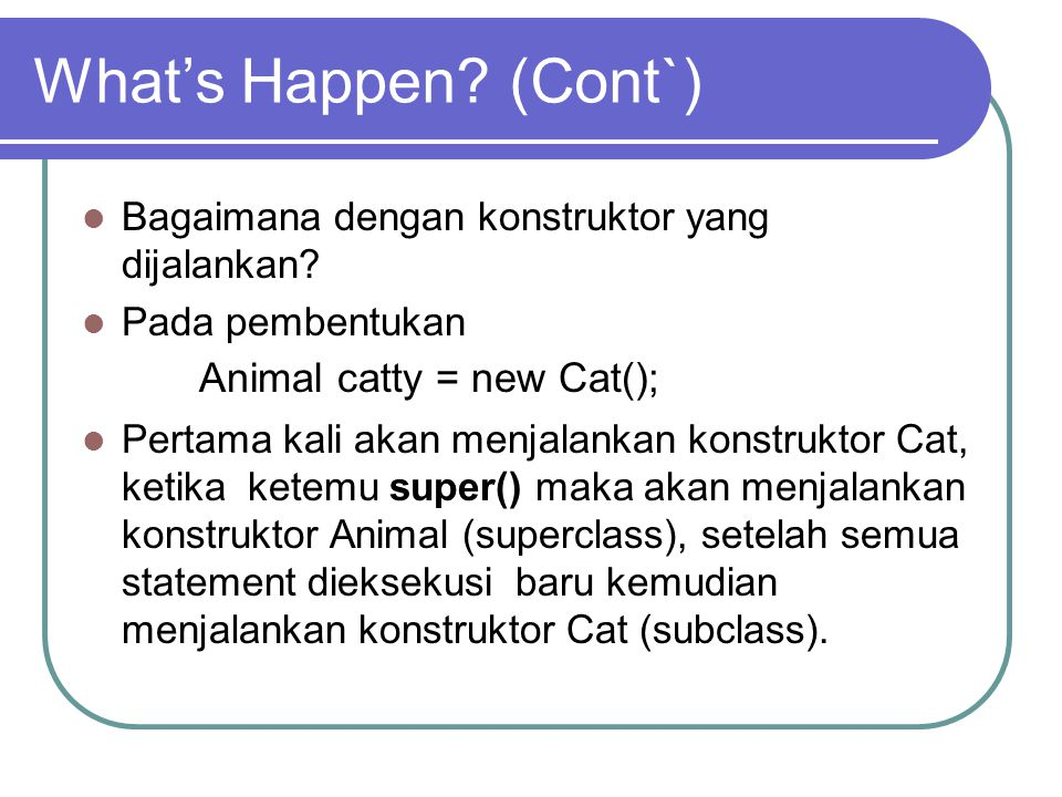 What's Happen (Cont`) Bagaimana dengan konstruktor yang dijalankan