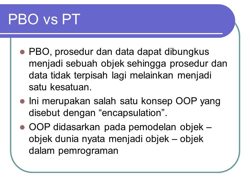 PBO vs PT PBO, prosedur dan data dapat dibungkus menjadi sebuah objek sehingga prosedur dan data tidak terpisah lagi melainkan menjadi satu kesatuan.