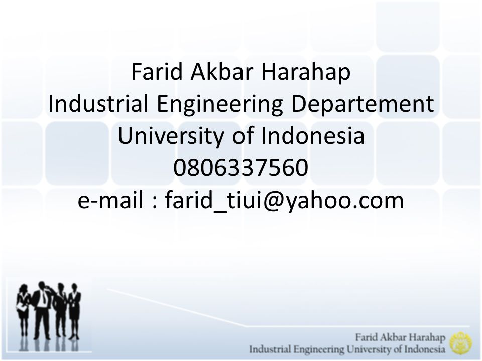 Farid Akbar Harahap Industrial Engineering Departement University of Indonesia 0806337560 e-mail : farid_tiui@yahoo.com
