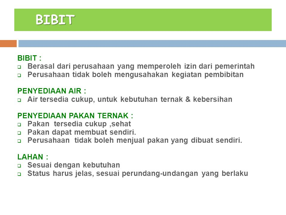 BIBIT, AIR, PAKAN BIBIT : Berasal dari perusahaan yang memperoleh izin dari pemerintah. Perusahaan tidak boleh mengusahakan kegiatan pembibitan.
