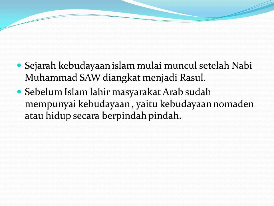 Sejarah kebudayaan islam mulai muncul setelah Nabi Muhammad SAW diangkat menjadi Rasul.