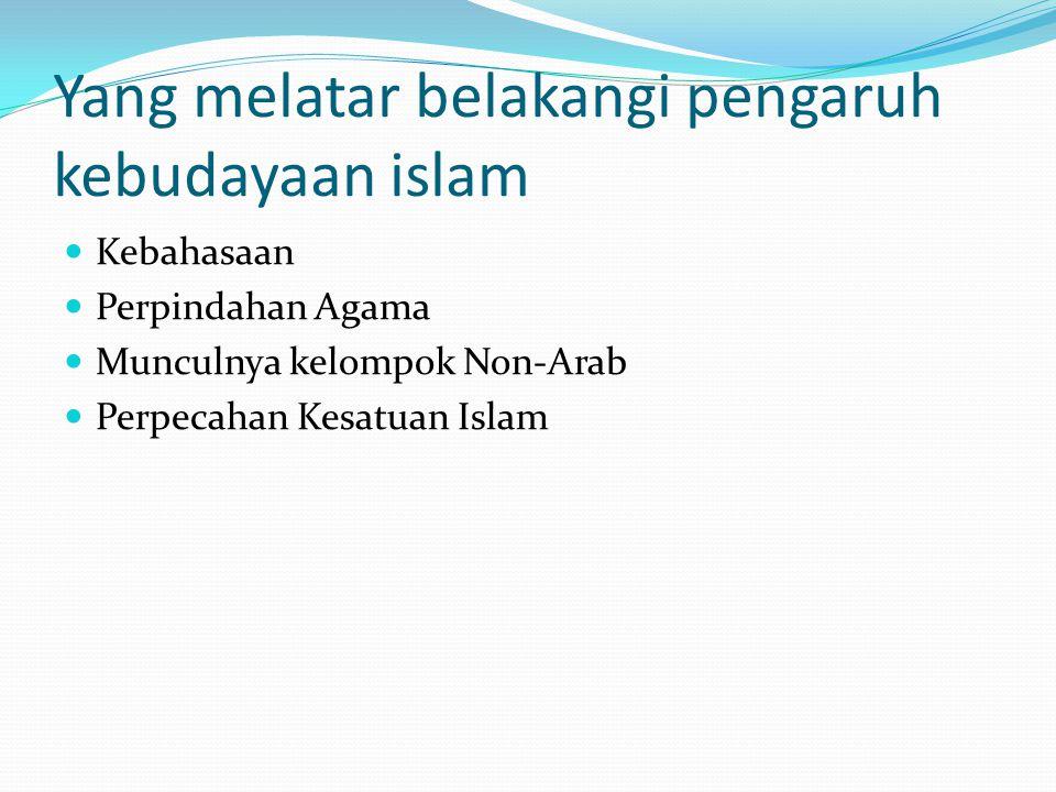 Yang melatar belakangi pengaruh kebudayaan islam