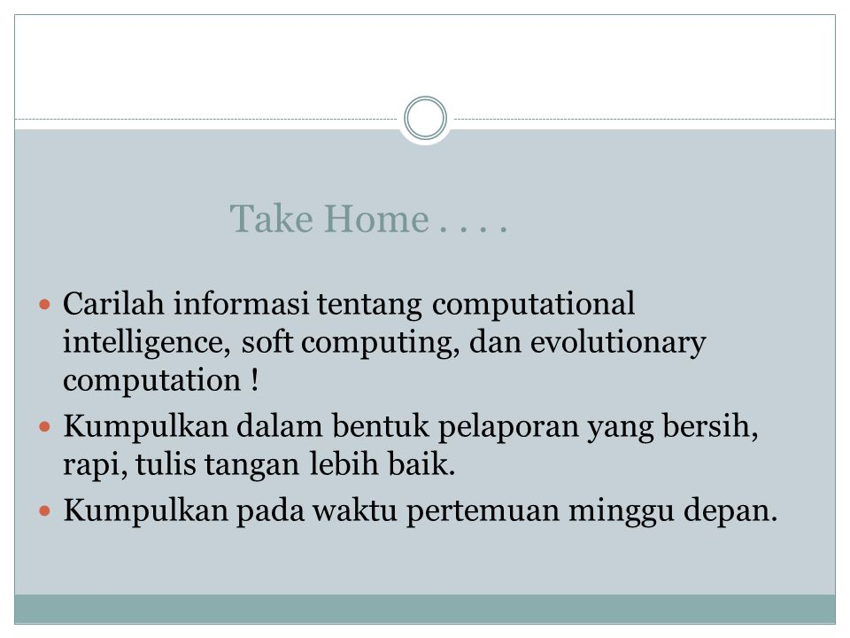 Take Home . . . . Carilah informasi tentang computational intelligence, soft computing, dan evolutionary computation !