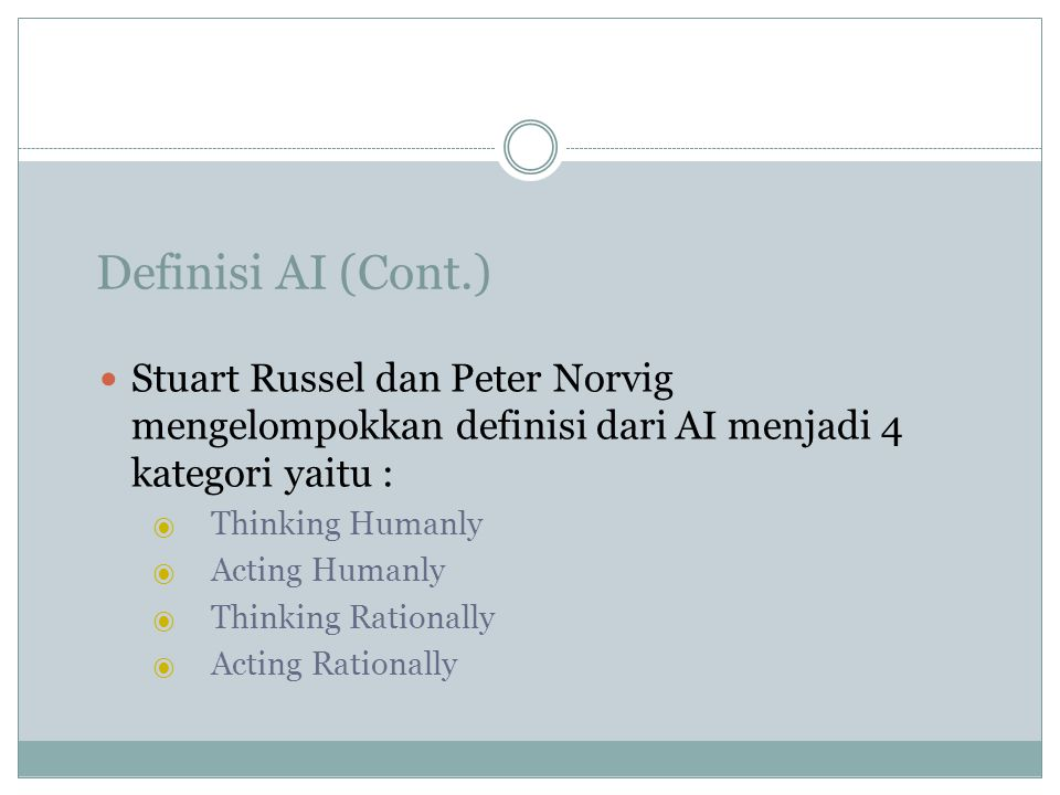Definisi AI (Cont.) Stuart Russel dan Peter Norvig mengelompokkan definisi dari AI menjadi 4 kategori yaitu :