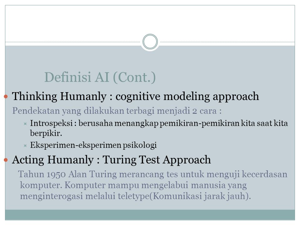 Definisi AI (Cont.) Thinking Humanly : cognitive modeling approach