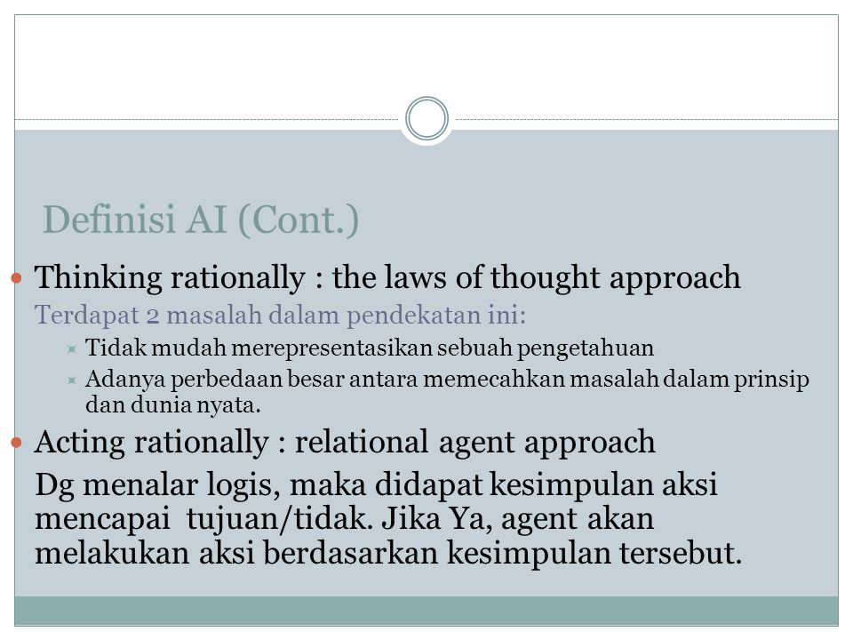 Definisi AI (Cont.) Thinking rationally : the laws of thought approach
