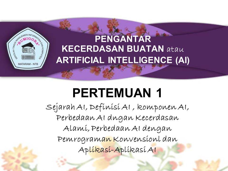 PENGANTAR KECERDASAN BUATAN atau ARTIFICIAL INTELLIGENCE (AI)