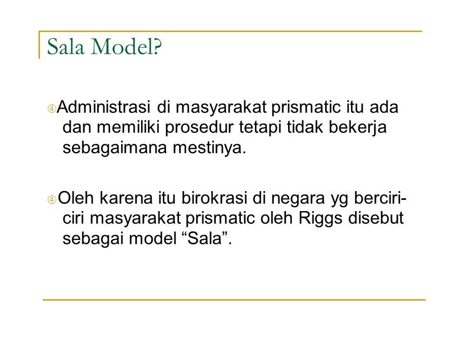 """Sala Model """" Administrasi di masyarakat prismatic itu ada dan memiliki prosedur tetapi tidak bekerja sebagaimana mestinya."""