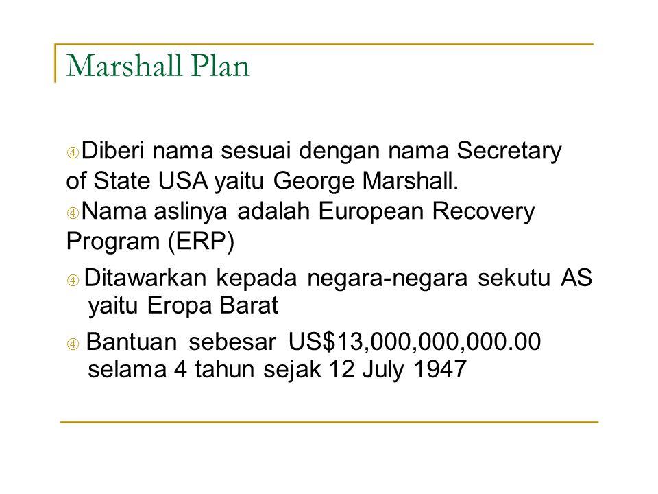 "Marshall Plan "" Diberi nama sesuai dengan nama Secretary of State USA yaitu George Marshall. "" Nama aslinya adalah European Recovery Program (ERP)"