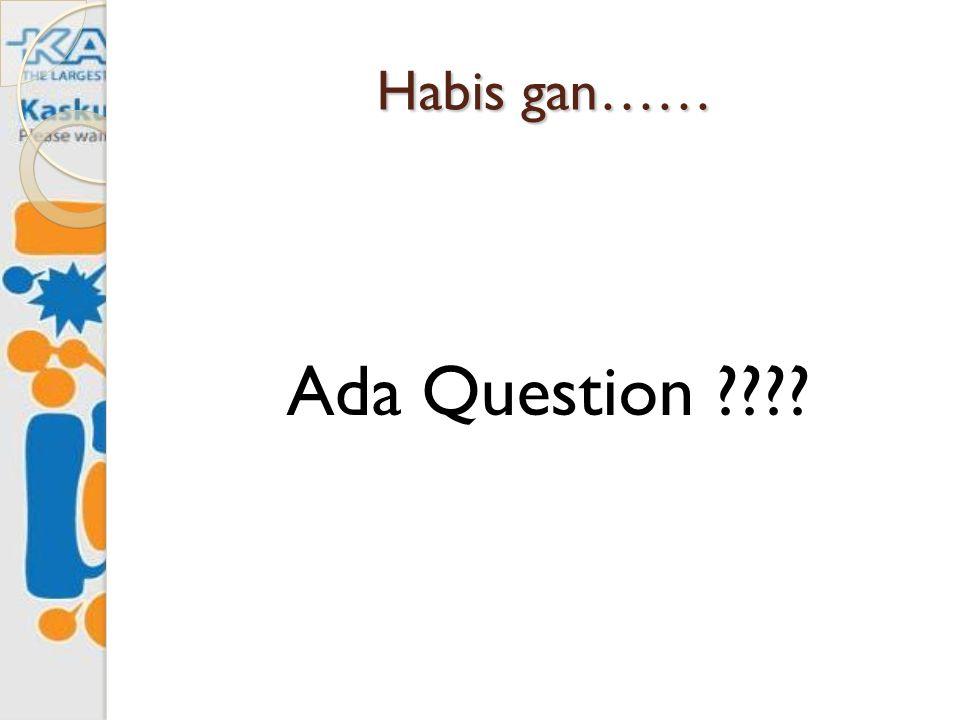 Habis gan…… Ada Question