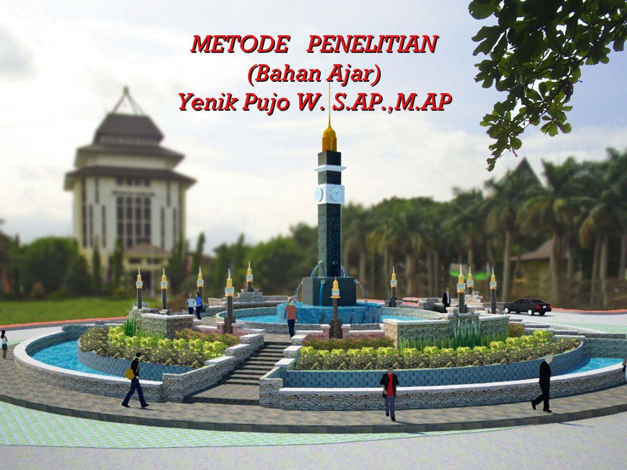 METODE PENELITIAN (Bahan Ajar) Yenik Pujo W. S.AP.,M.AP