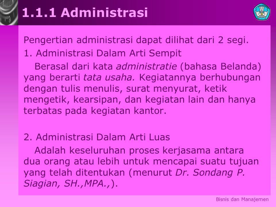 1.1.1 Administrasi Pengertian administrasi dapat dilihat dari 2 segi.