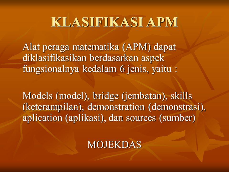KLASIFIKASI APM Alat peraga matematika (APM) dapat diklasifikasikan berdasarkan aspek fungsionalnya kedalam 6 jenis, yaitu :