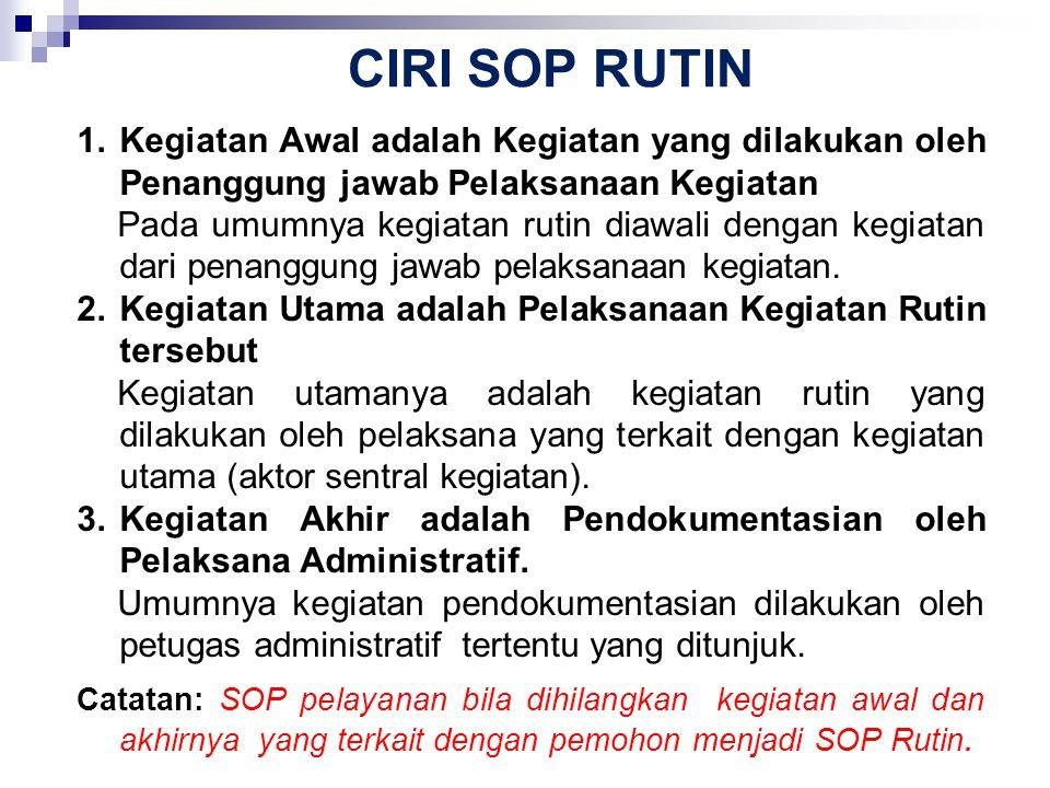 CIRI SOP RUTIN 1. Kegiatan Awal adalah Kegiatan yang dilakukan oleh Penanggung jawab Pelaksanaan Kegiatan.