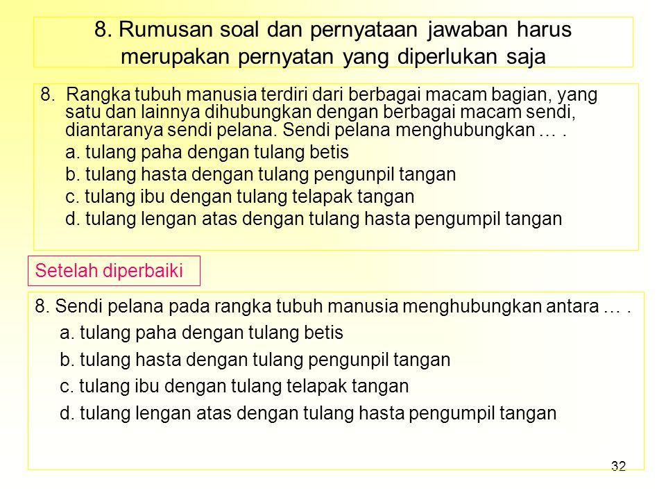 8. Rumusan soal dan pernyataan jawaban harus merupakan pernyatan yang diperlukan saja