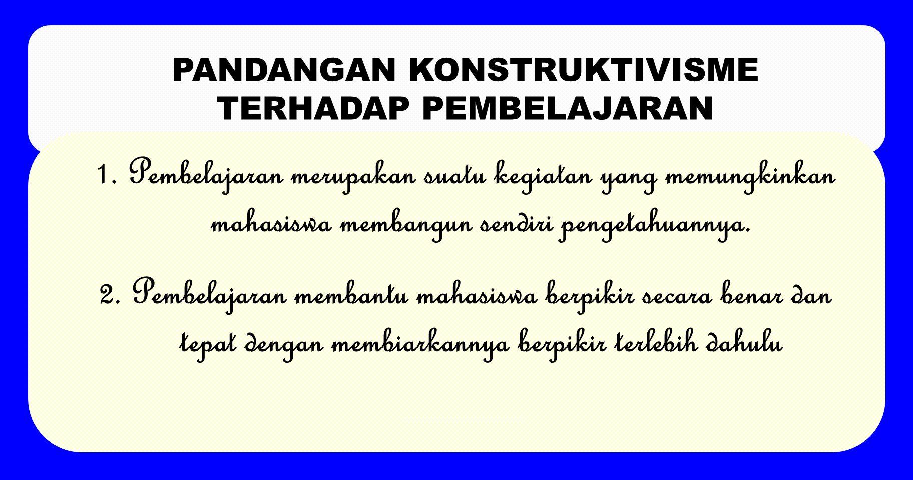 PANDANGAN KONSTRUKTIVISME TERHADAP PEMBELAJARAN