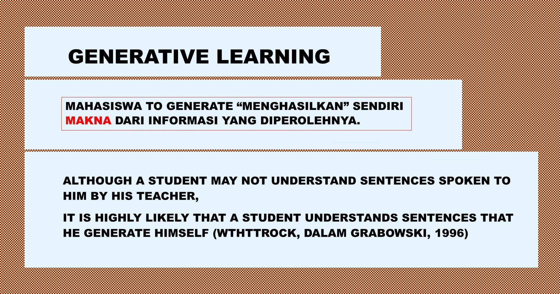 GENERATIVE LEARNING MAHASISWA TO GENERATE MENGHASILKAN SENDIRI MAKNA DARI INFORMASI YANG DIPEROLEHNYA.