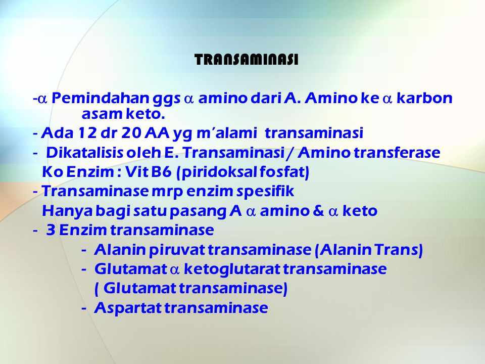 TRANSAMINASI  Pemindahan ggs  amino dari A. Amino ke  karbon asam keto. Ada 12 dr 20 AA yg m'alami transaminasi.