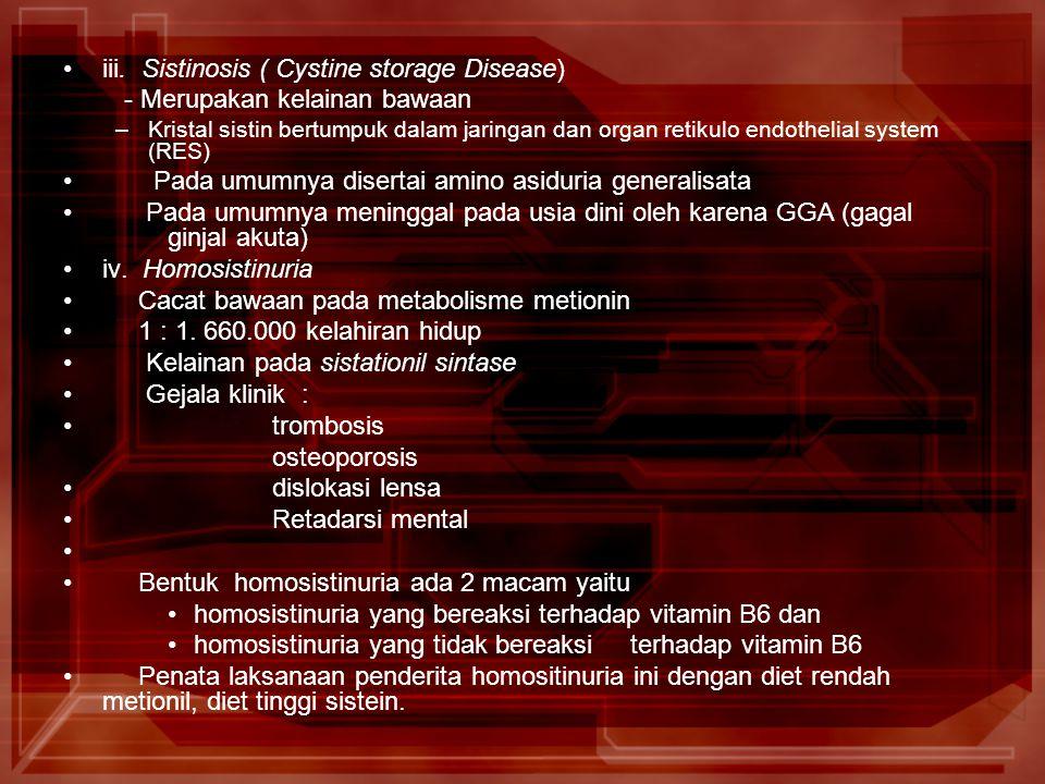 iii. Sistinosis ( Cystine storage Disease) - Merupakan kelainan bawaan