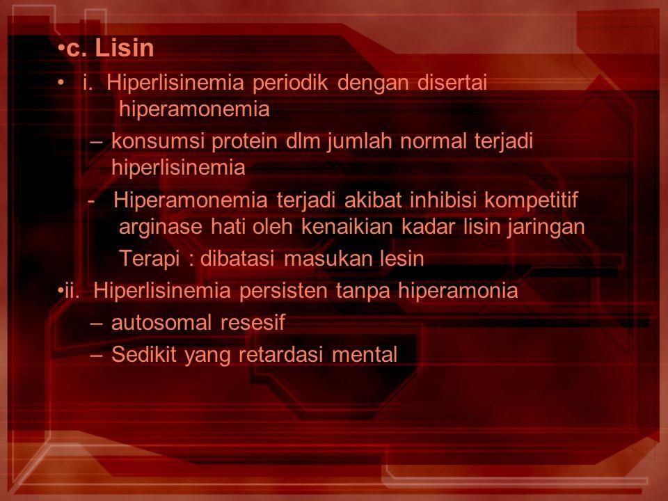c. Lisin i. Hiperlisinemia periodik dengan disertai hiperamonemia